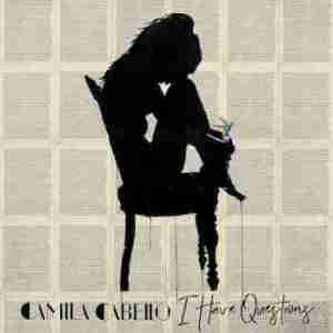 Camila Cabello - I Have Questions (CDQ)